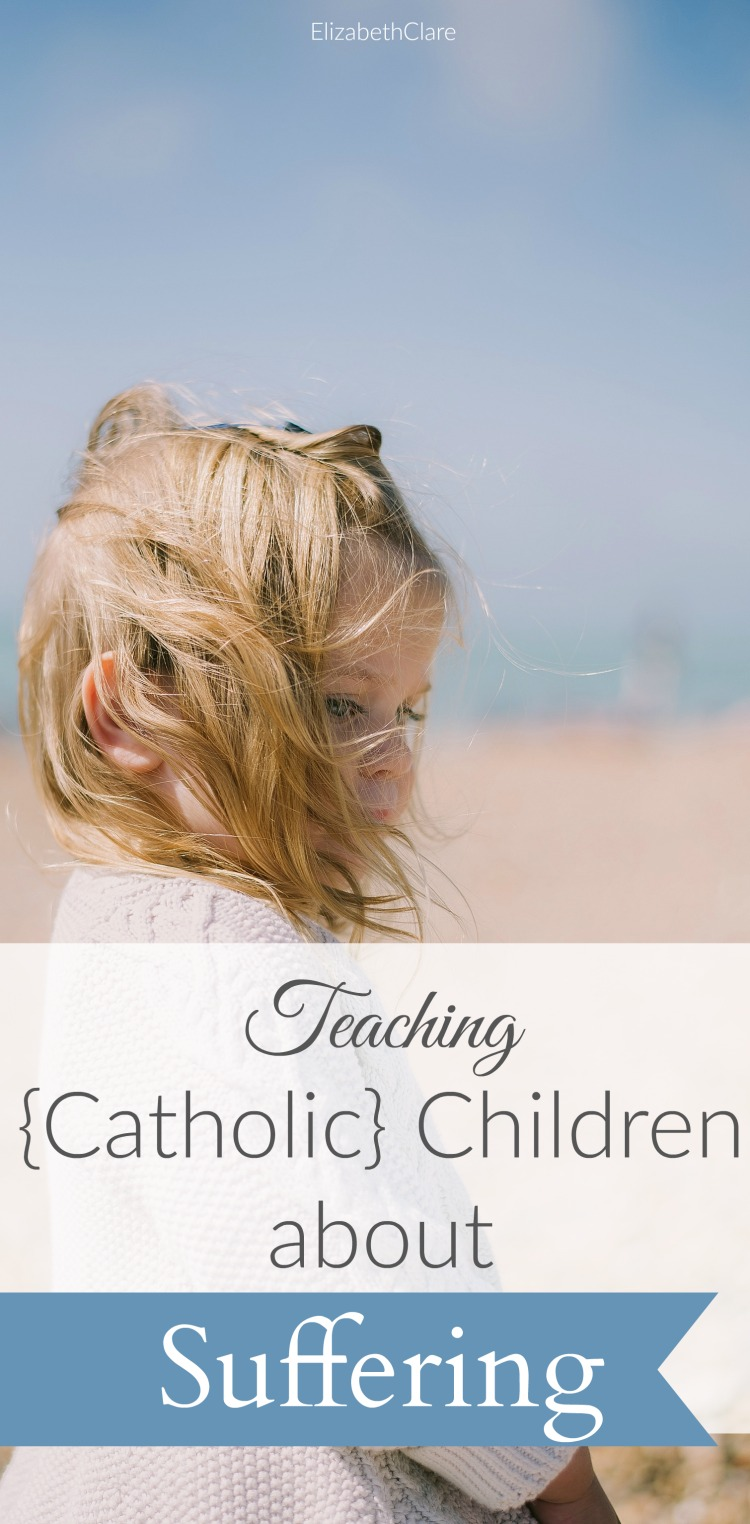 How can we teach our children what the Catholic Church teaches about suffering and making sacrifices?